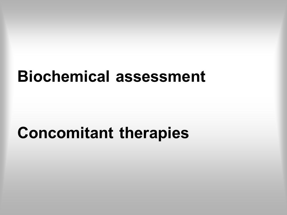 Biochemical assessment Concomitant therapies