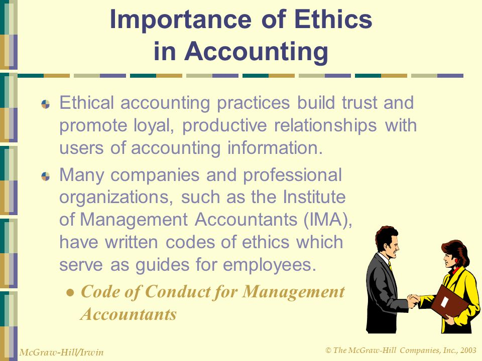 © The McGraw-Hill Companies, Inc., 2003 McGraw-Hill/Irwin Importance of Ethics in Accounting Ethical accounting practices build trust and promote loya