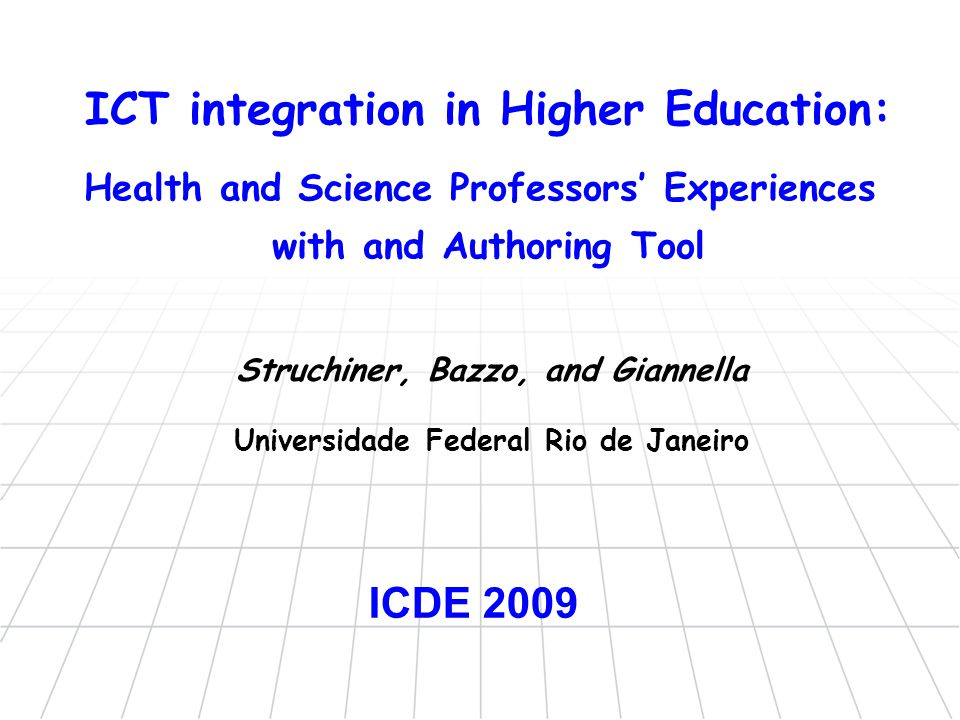 ICT integration in Higher Education: Health and Science Professors' Experiences with and Authoring Tool Struchiner, Bazzo, and Giannella Universidade Federal Rio de Janeiro ICDE 2009