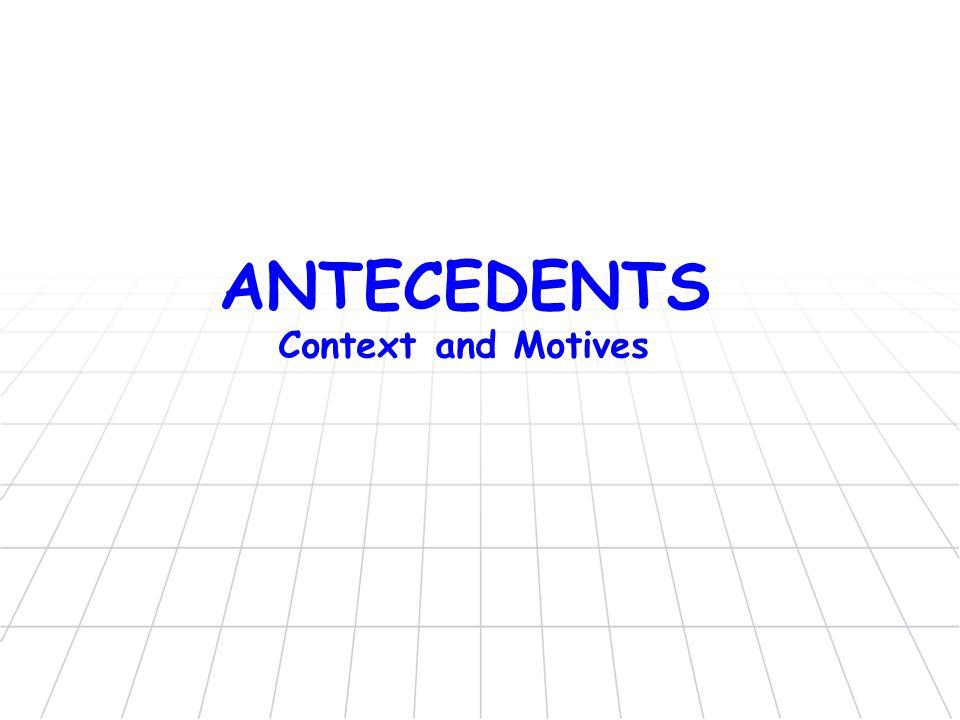 ANTECEDENTS Context and Motives