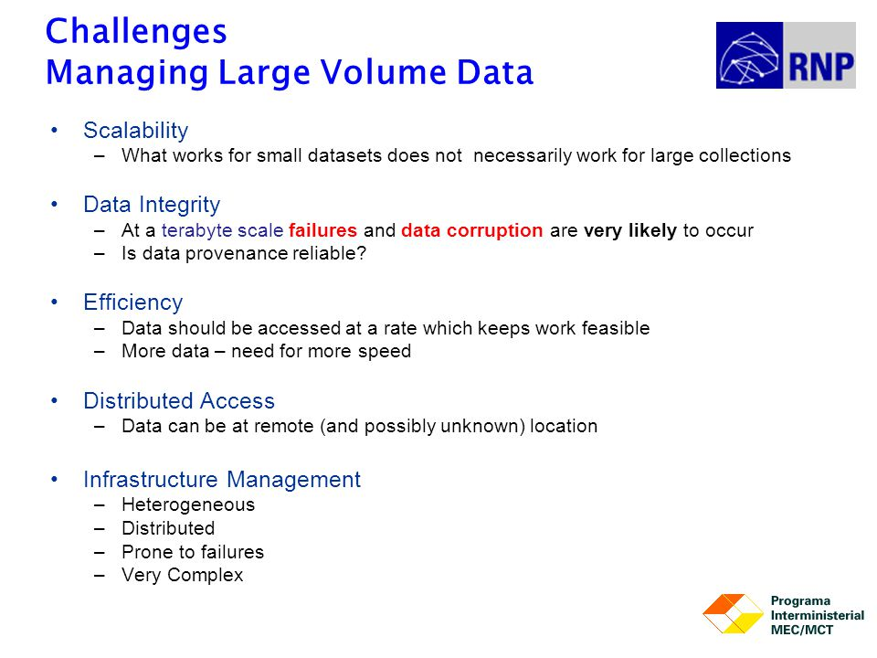 Challenges Managing Large Volume Data Scalability –What works for small datasets does not necessarily work for large collections Data Integrity –At a