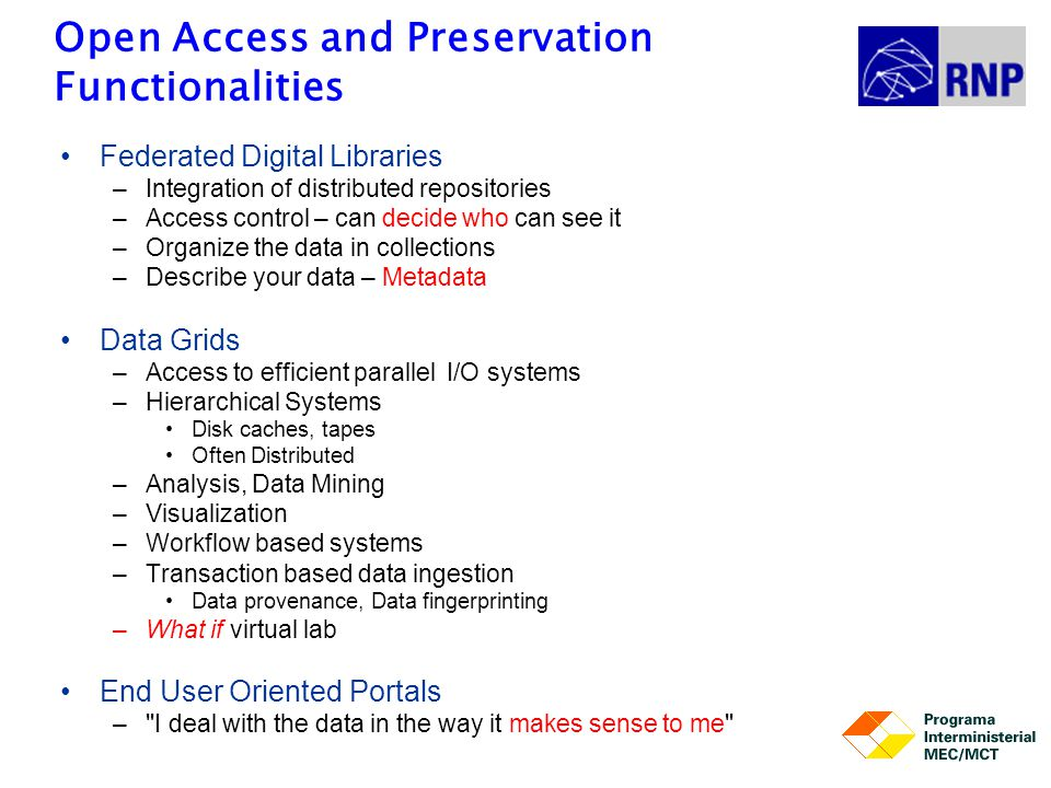 Open Access and Preservation Functionalities Federated Digital Libraries –Integration of distributed repositories –Access control – can decide who can