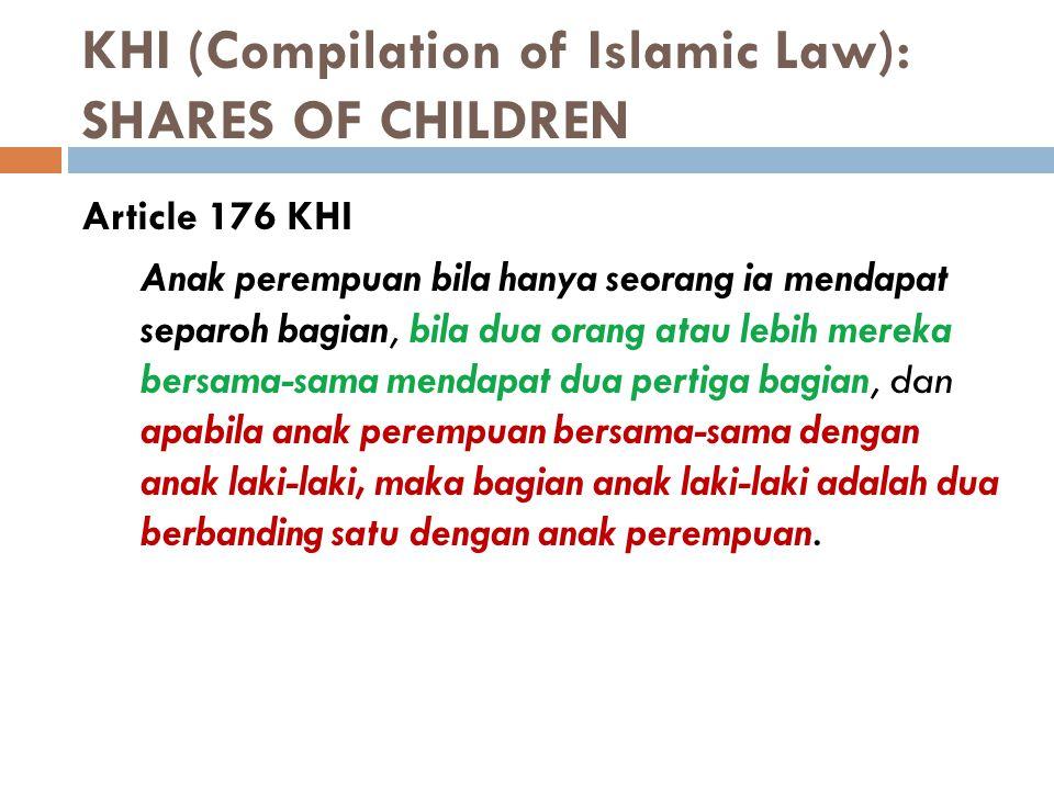 KHI (Compilation of Islamic Law): SHARES OF CHILDREN Article 176 KHI Anak perempuan bila hanya seorang ia mendapat separoh bagian, bila dua orang atau