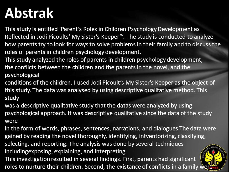 """Abstrak This study is entitled 'Parent's Roles in Children Psychology Development as Reflected in Jodi Picoults' My Sister's Keeper""""'. The study is co"""
