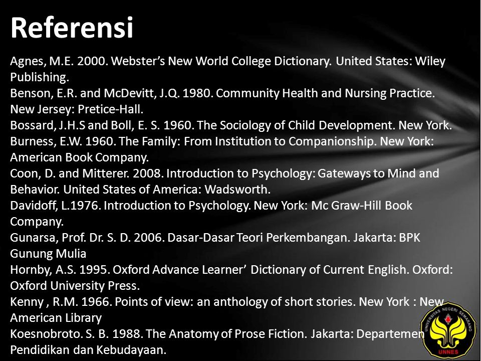 Referensi Agnes, M.E. 2000. Webster's New World College Dictionary. United States: Wiley Publishing. Benson, E.R. and McDevitt, J.Q. 1980. Community H