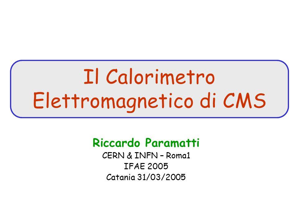 Il Calorimetro Elettromagnetico di CMS Riccardo Paramatti CERN & INFN – Roma1 IFAE 2005 Catania 31/03/2005