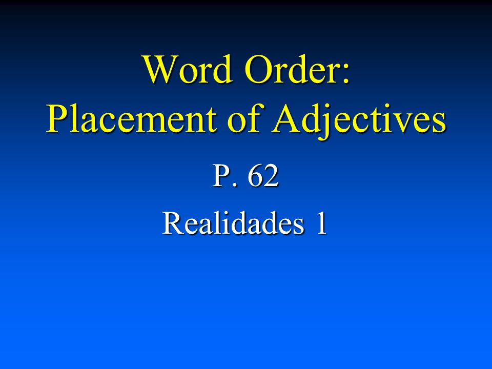 Placement of Adjectives In Spanish, adjectives usually come after the noun they describe.