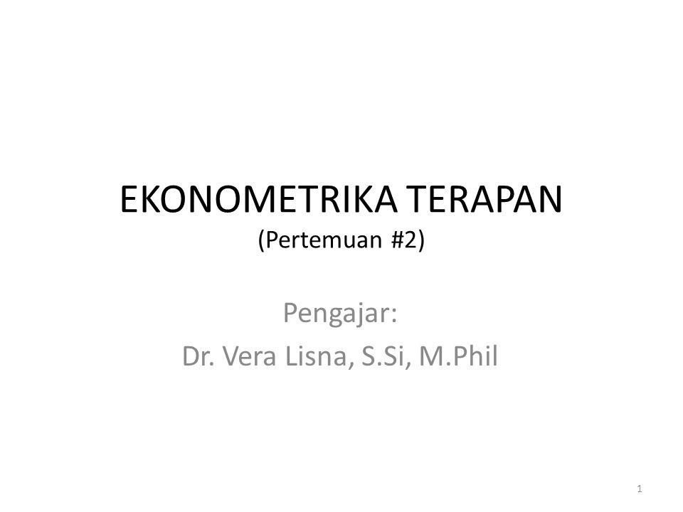 EKONOMETRIKA TERAPAN (Pertemuan #2) Pengajar: Dr. Vera Lisna, S.Si, M.Phil 1