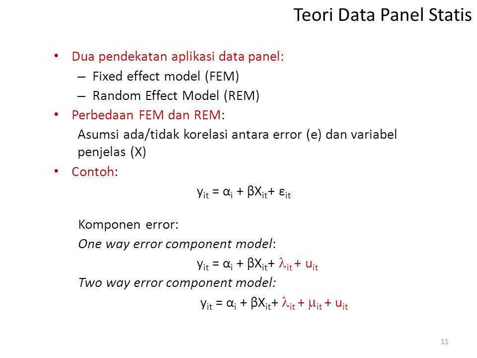 Dua pendekatan aplikasi data panel: – Fixed effect model (FEM) – Random Effect Model (REM) Perbedaan FEM dan REM: Asumsi ada/tidak korelasi antara err