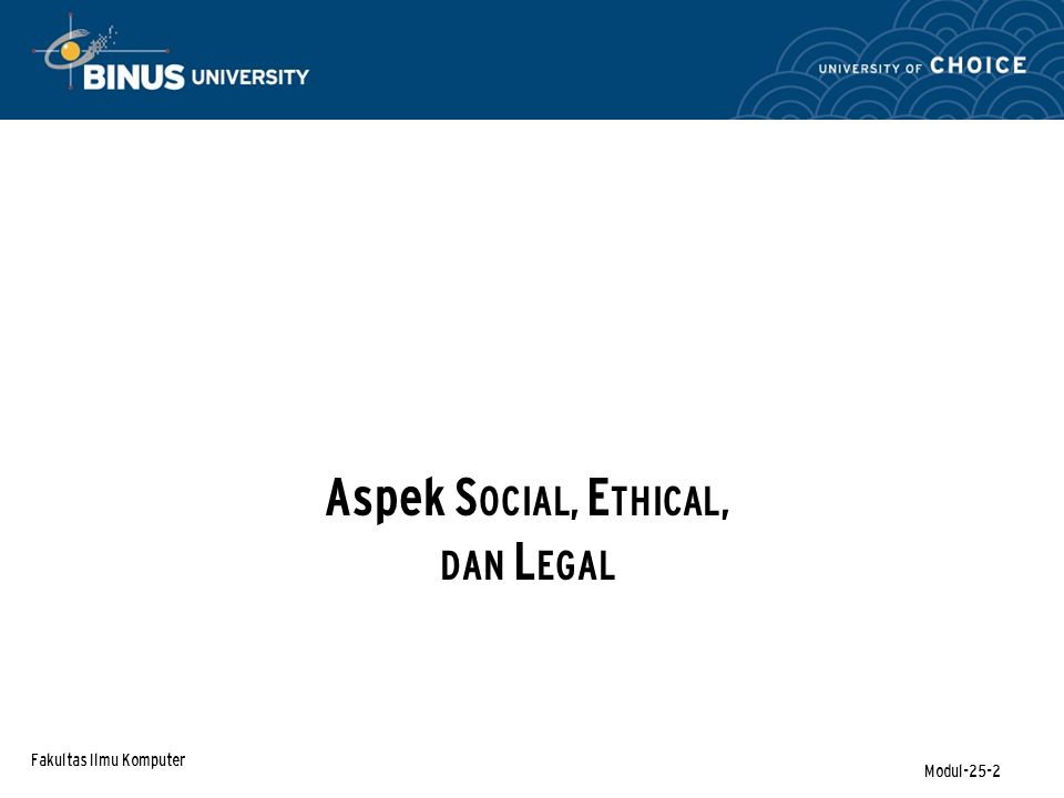 Fakultas Ilmu Komputer Modul-25-2 Aspek S OCIAL, E THICAL, DAN L EGAL