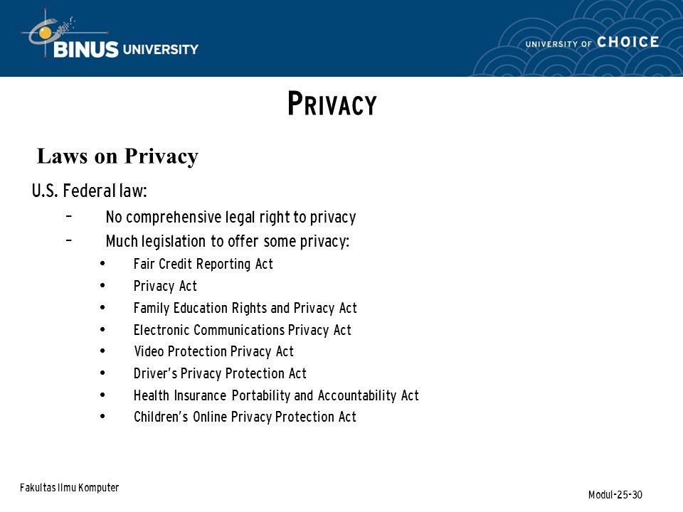 Fakultas Ilmu Komputer Modul-25-30 P RIVACY Laws on Privacy U.S.
