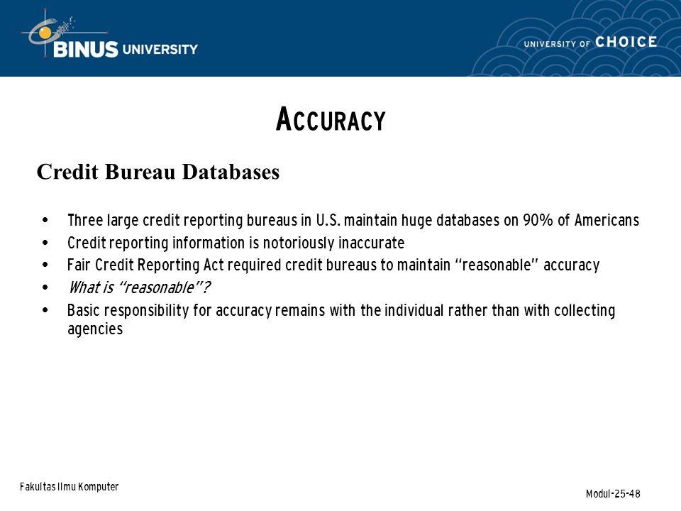 Fakultas Ilmu Komputer Modul-25-48 A CCURACY Credit Bureau Databases Three large credit reporting bureaus in U.S.