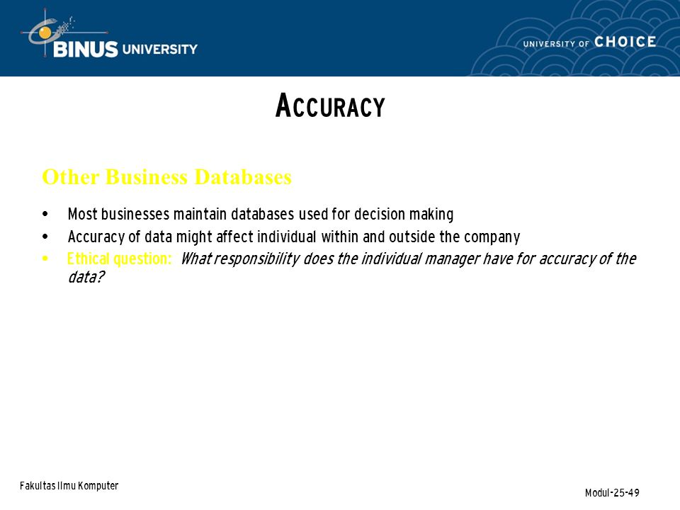 Fakultas Ilmu Komputer Modul-25-49 A CCURACY Other Business Databases Most businesses maintain databases used for decision making Accuracy of data mig