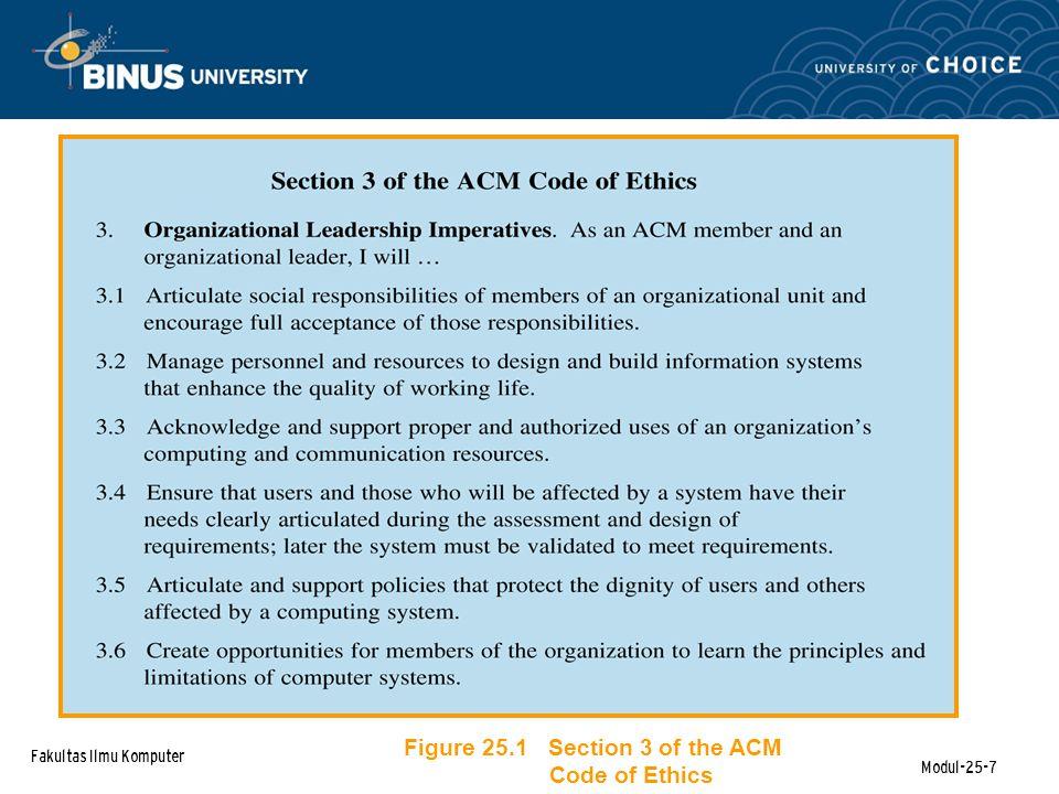 Fakultas Ilmu Komputer Modul-25-7 Figure 25.1 Section 3 of the ACM Code of Ethics