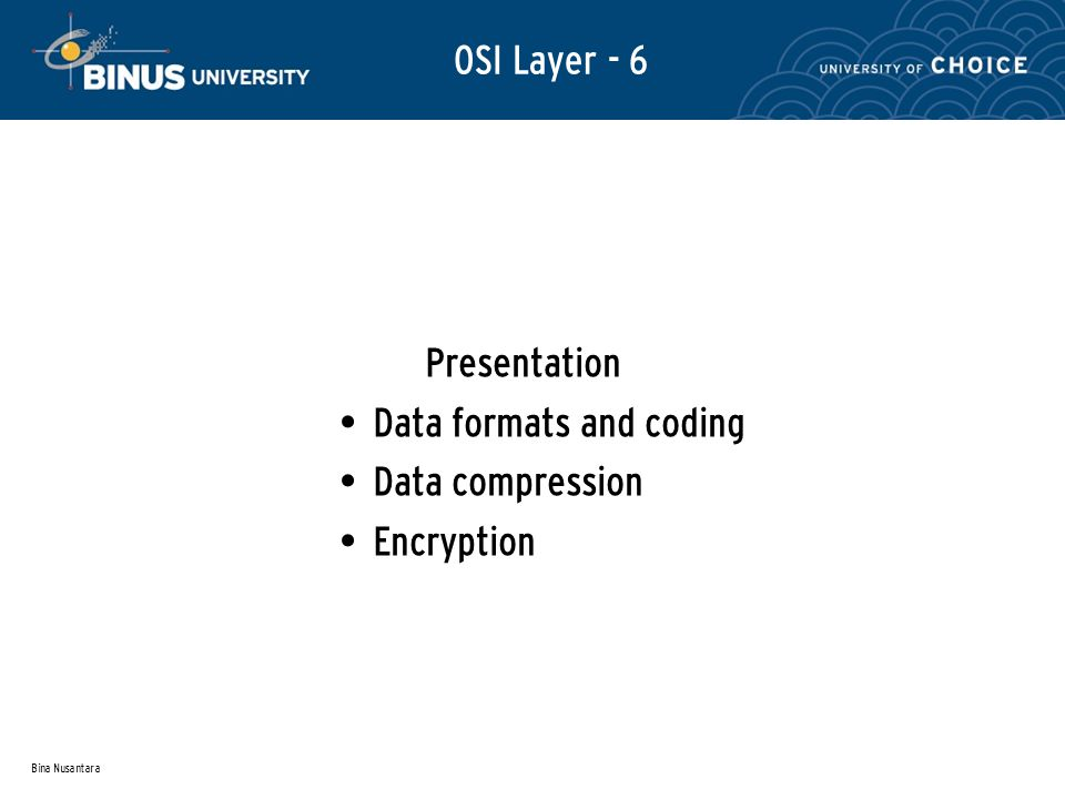 Bina Nusantara Presentation Data formats and coding Data compression Encryption OSI Layer - 6