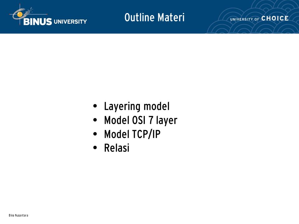 Bina Nusantara Outline Materi Layering model Model OSI 7 layer Model TCP/IP Relasi