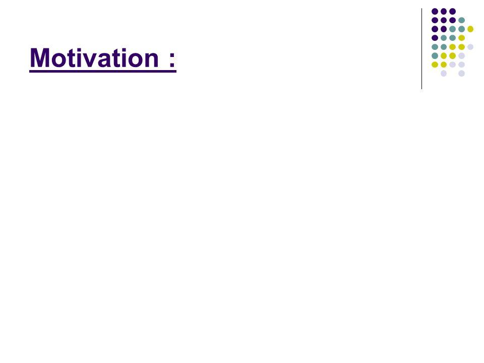Motivation :