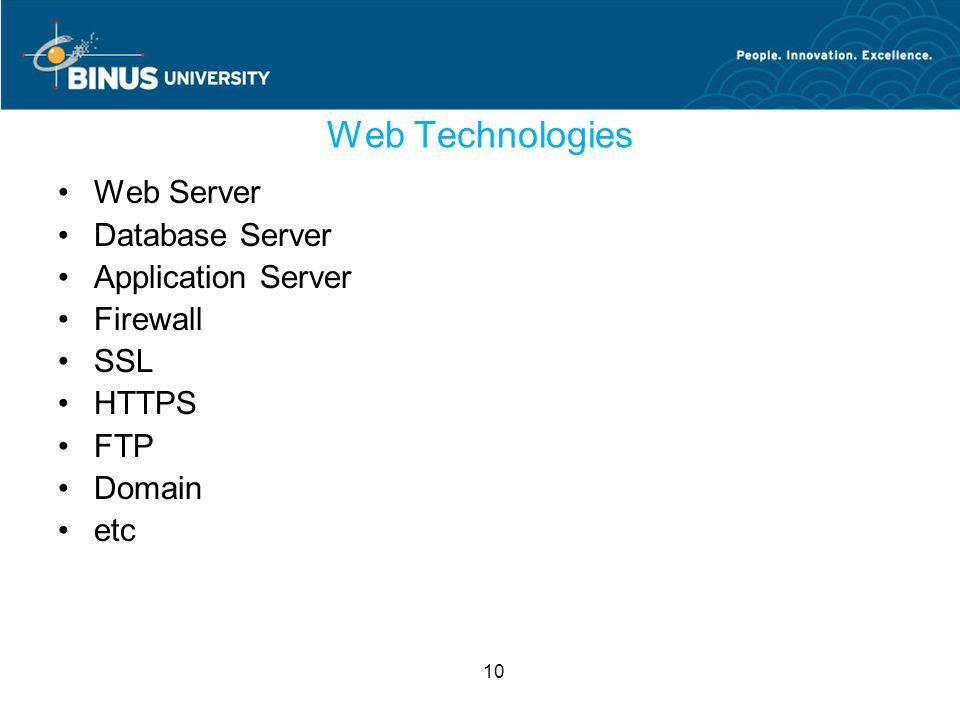 10 Web Technologies Web Server Database Server Application Server Firewall SSL HTTPS FTP Domain etc