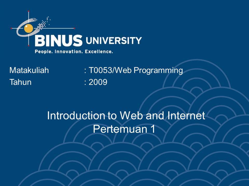 Introduction to Web and Internet Pertemuan 1 Matakuliah: T0053/Web Programming Tahun: 2009