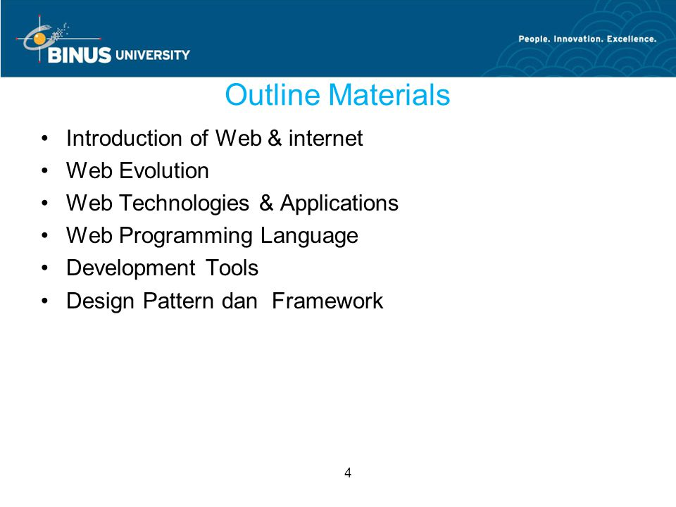4 Outline Materials Introduction of Web & internet Web Evolution Web Technologies & Applications Web Programming Language Development Tools Design Pattern dan Framework