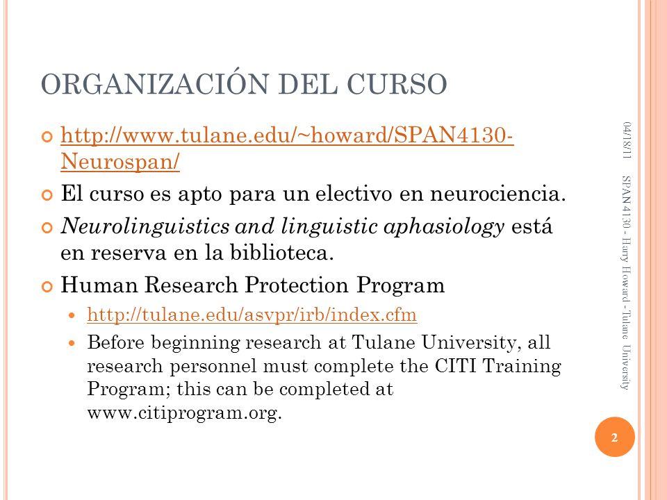 ORGANIZACIÓN DEL CURSO http://www.tulane.edu/~howard/SPAN4130- Neurospan/ El curso es apto para un electivo en neurociencia. Neurolinguistics and ling