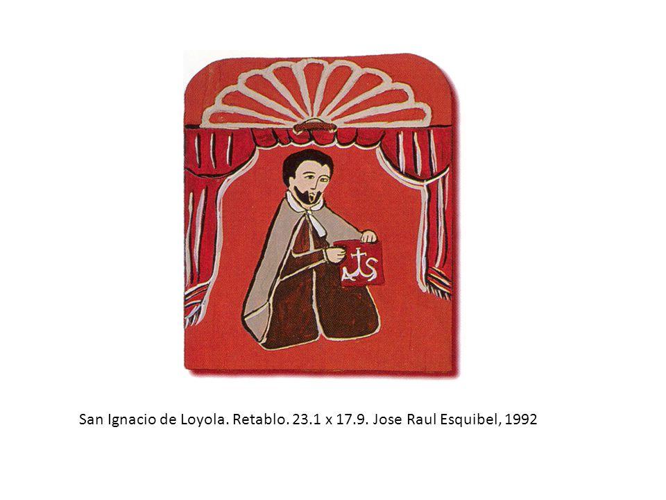 San Ignacio de Loyola. Retablo. 23.1 x 17.9. Jose Raul Esquibel, 1992