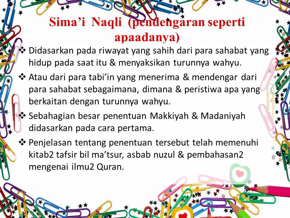 Sima'i Naqli (pendengaran seperti apaadanya)  Didasarkan pada riwayat yang sahih dari para sahabat yang hidup pada saat itu & menyaksikan turunnya wahyu.