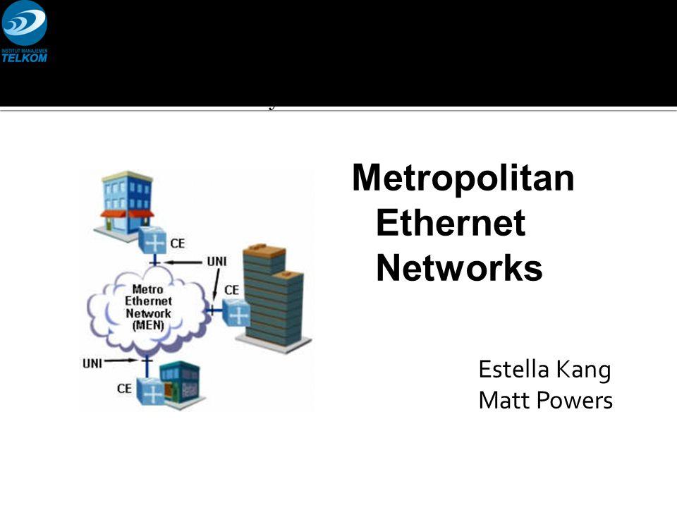 Metropolitan Ethernet Networks Estella Kang Matt Powers SC441 Computer Networks – Independent Study Boston University