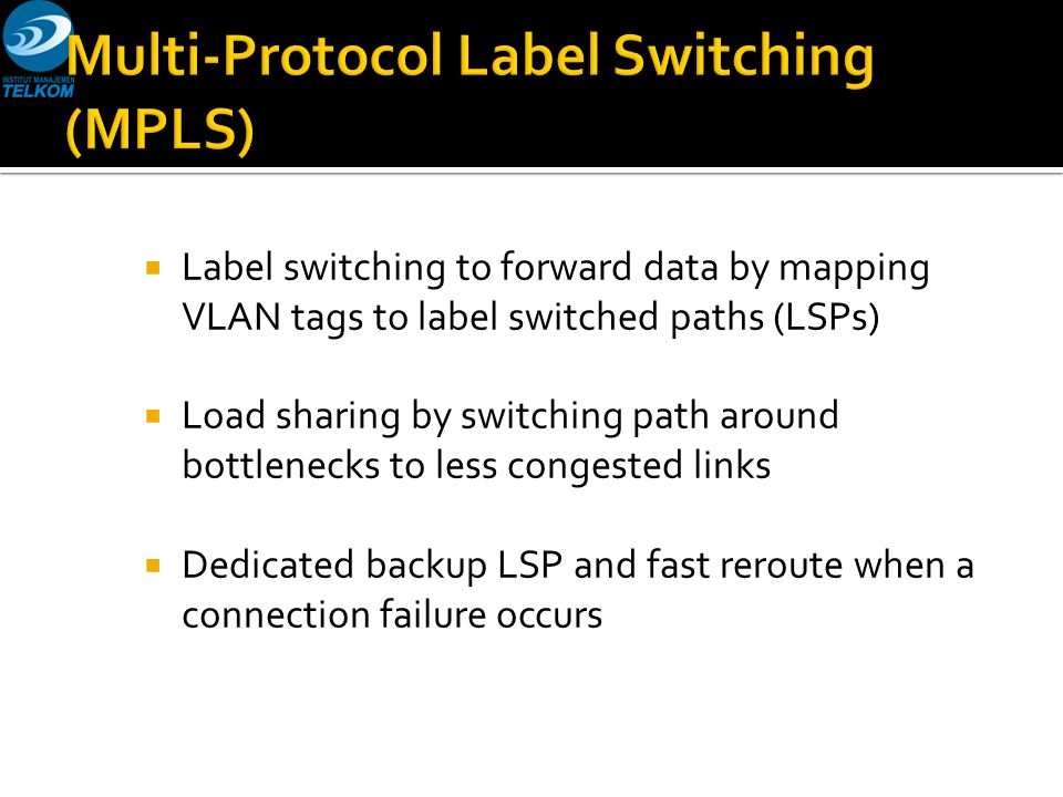  Label switching to forward data by mapping VLAN tags to label switched paths (LSPs)  Load sharing by switching path around bottlenecks to less cong