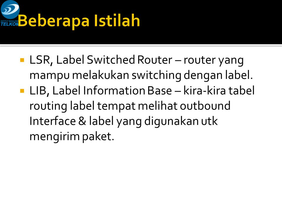  LSR, Label Switched Router – router yang mampu melakukan switching dengan label.
