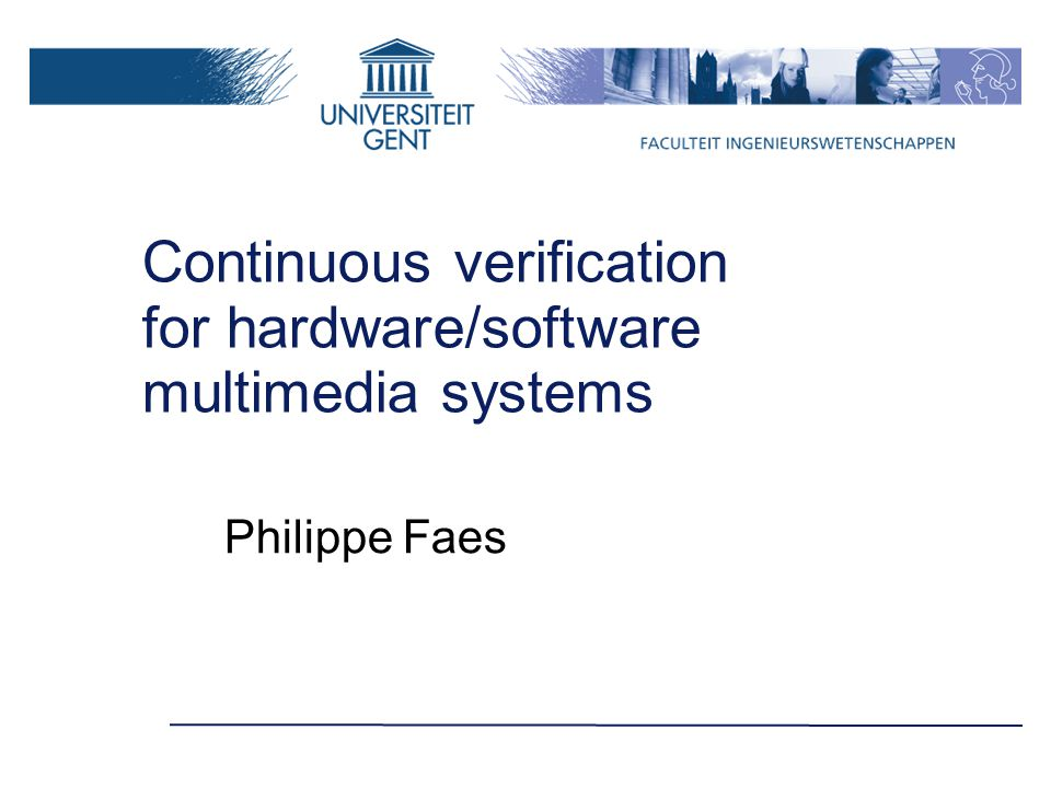 Continuous verification for hardware/software multimedia systems Philippe Faes