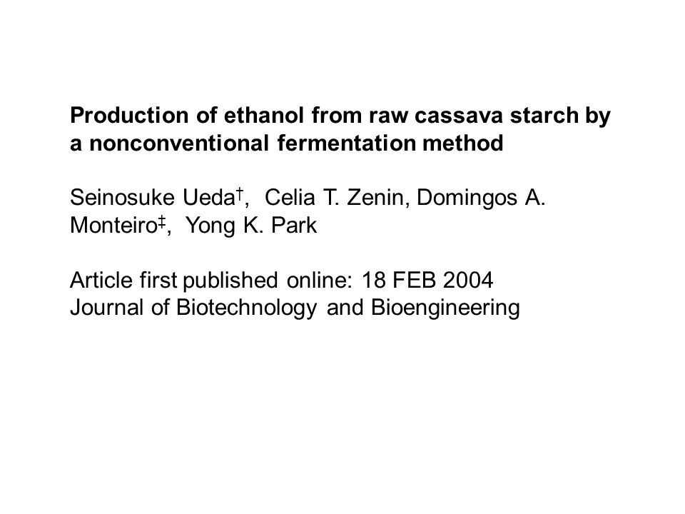 Production of ethanol from raw cassava starch by a nonconventional fermentation method Seinosuke Ueda †, Celia T.