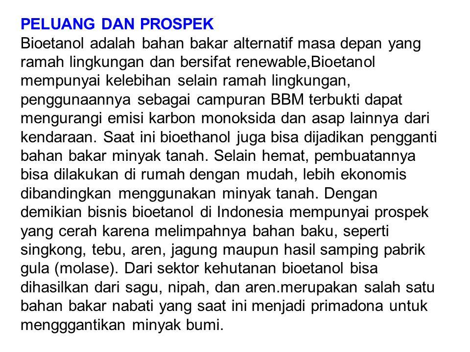 PELUANG DAN PROSPEK Bioetanol adalah bahan bakar alternatif masa depan yang ramah lingkungan dan bersifat renewable,Bioetanol mempunyai kelebihan sela