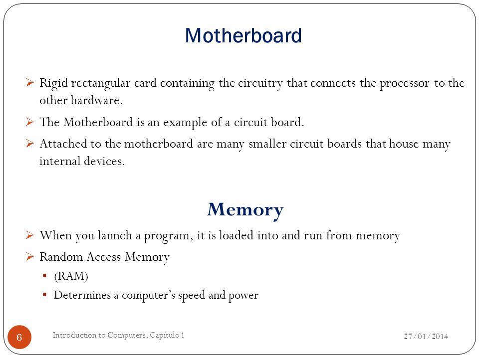 Memory measurements  Bit - Unidad más pequeña que una computadora puede reconocer o usar (sólo puede contener los valores de 0 ó 1)  Byte - 8 bits (normalmente un carácter)  Kilobyte - Kb - (1024 bytes)  Megabyte - Mb - (1,048,576 bytes)  Gigabyte - Gb - (1,073,741,824 bytes)  Terabyte - Tb - (1,099,511,627,776 bytes) Software  A set of electronic instructions consisting of complex codes, or programs, that make the computer perform tasks.