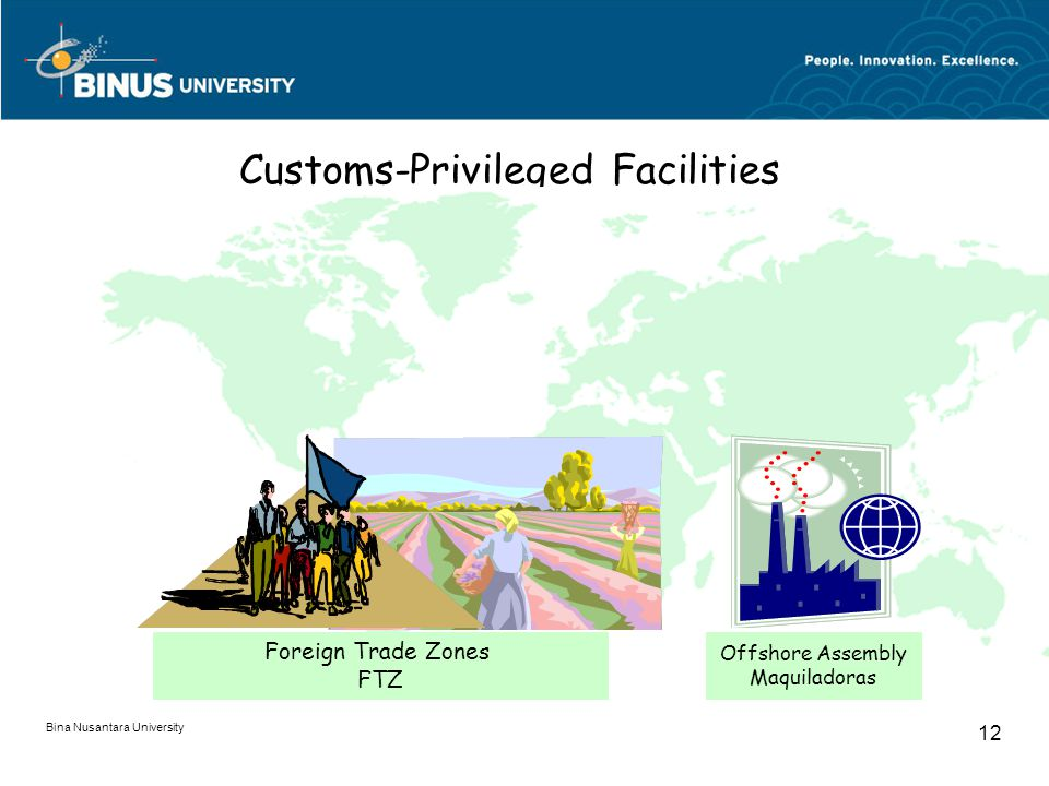 Bina Nusantara University 12 Customs-Privileged Facilities Foreign Trade Zones FTZ Offshore Assembly Maquiladoras