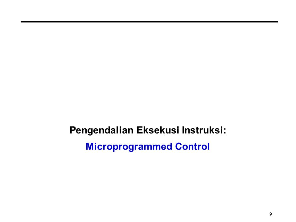 9 Pengendalian Eksekusi Instruksi: Microprogrammed Control