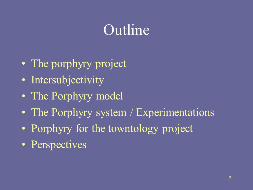2 Outline The porphyry project Intersubjectivity The Porphyry model The Porphyry system / Experimentations Porphyry for the towntology project Perspectives