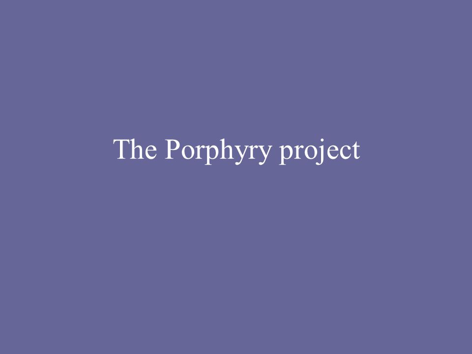 The Porphyry project
