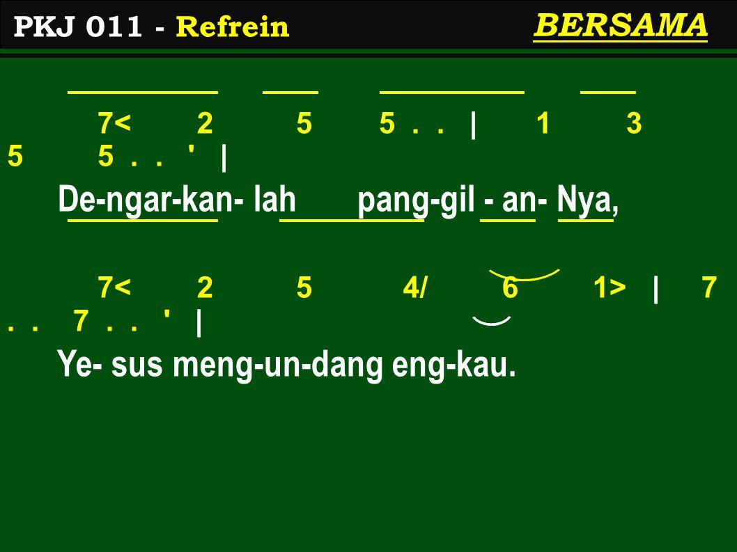 7< 2 5 5.. | 1 3 5 5.. | De-ngar-kan- lah pang-gil - an- Nya, 7 | 7..