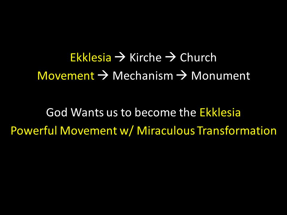Ekklesia  Kirche  Church Movement  Mechanism  Monument God Wants us to become the Ekklesia Powerful Movement w/ Miraculous Transformation