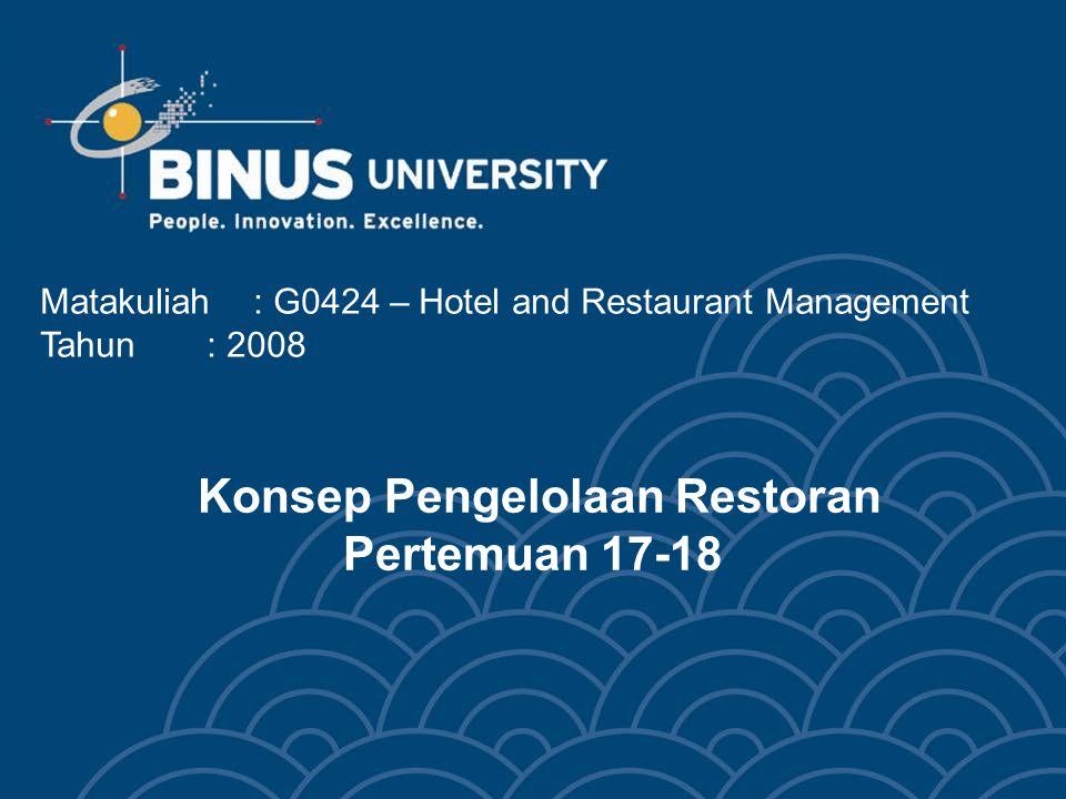 Konsep Pengelolaan Restoran Pertemuan 17-18 Matakuliah: G0424 – Hotel and Restaurant Management Tahun: 2008