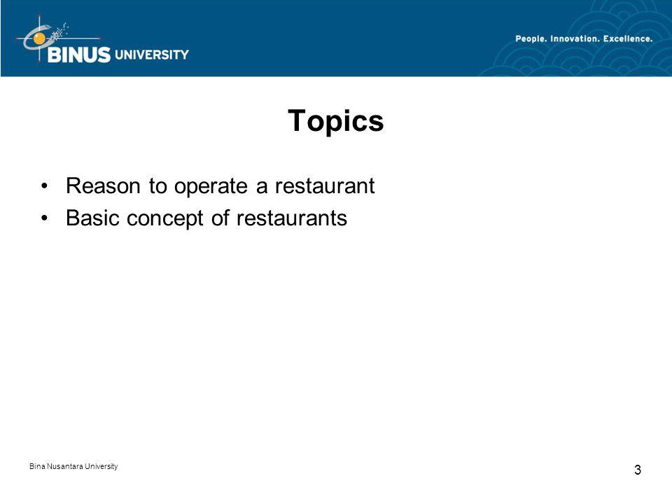 Bina Nusantara University 3 Topics Reason to operate a restaurant Basic concept of restaurants
