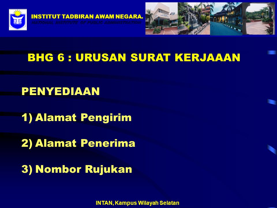 INTAN, Kampus Wilayah Selatan INSTITUT TADBIRAN AWAM NEGARA. NATIONAL INSTITUTE OF PUBLIC ADMINISTRATION BHG 6 : URUSAN SURAT KERJAAAN PENYEDIAAN 1)Al