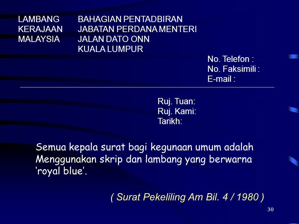 30 LAMBANG KERAJAAN MALAYSIA BAHAGIAN PENTADBIRAN JABATAN PERDANA MENTERI JALAN DATO ONN KUALA LUMPUR No. Telefon : No. Faksimili : E-mail : Ruj. Tuan