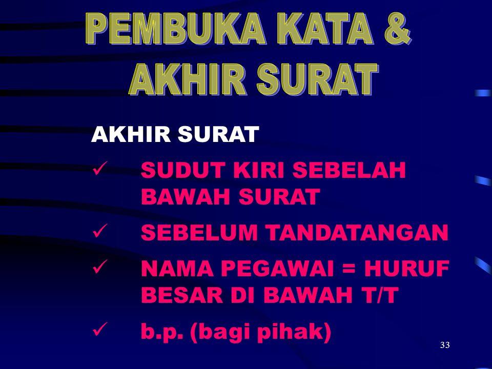 33 AKHIR SURAT SUDUT KIRI SEBELAH BAWAH SURAT SEBELUM TANDATANGAN NAMA PEGAWAI = HURUF BESAR DI BAWAH T/T b.p.(bagi pihak)