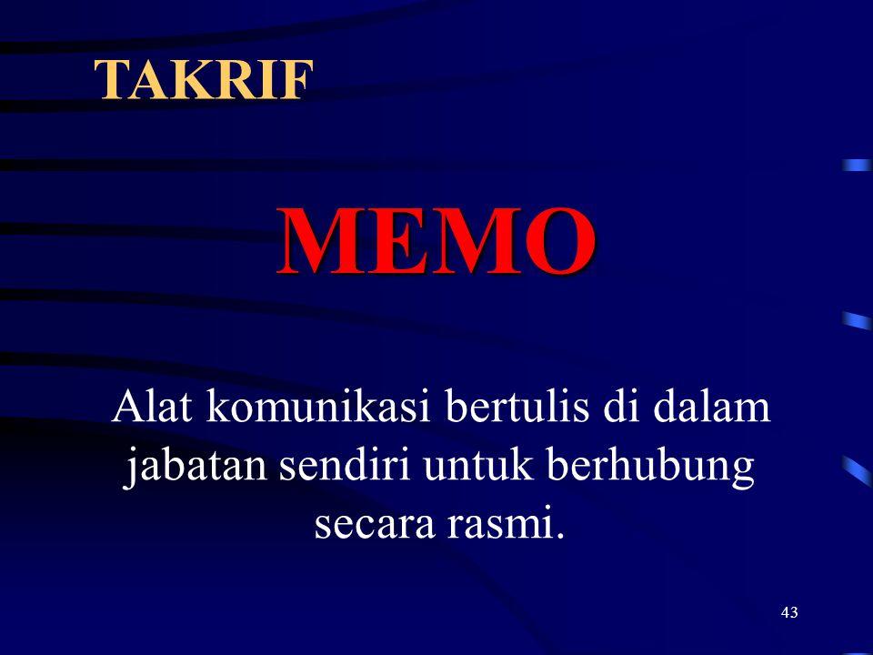 43 TAKRIF MEMO Alat komunikasi bertulis di dalam jabatan sendiri untuk berhubung secara rasmi.