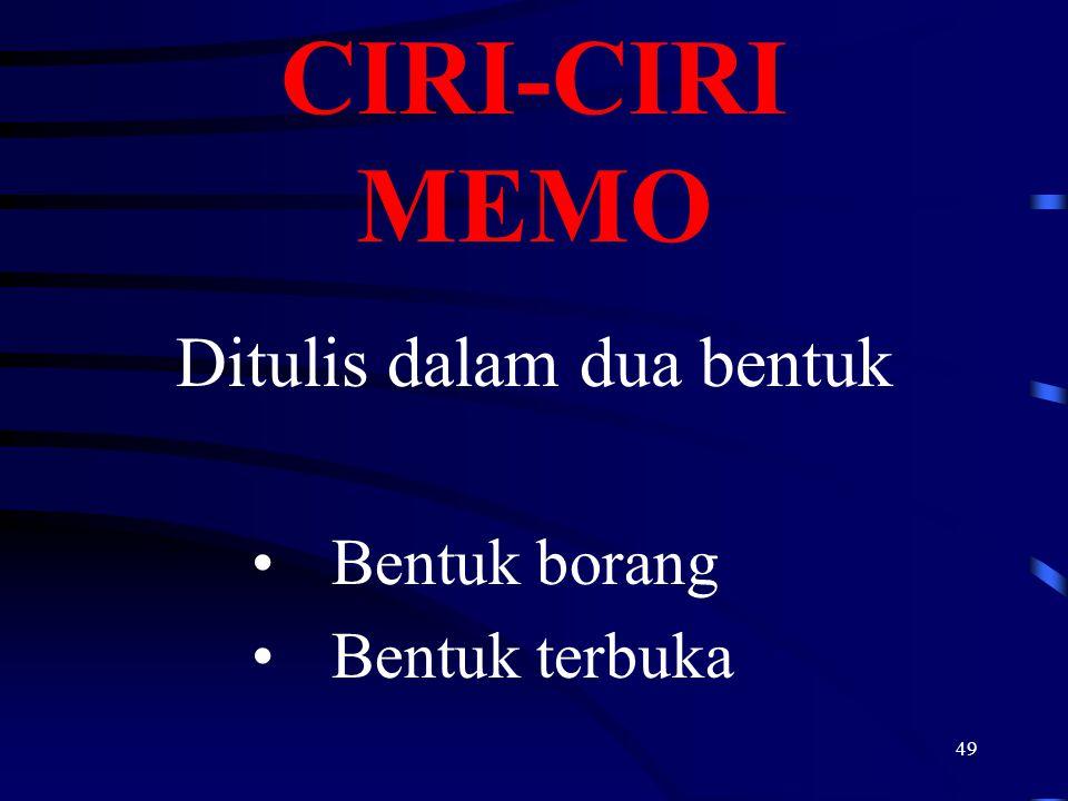 49 CIRI-CIRI MEMO Ditulis dalam dua bentuk Bentuk borang Bentuk terbuka