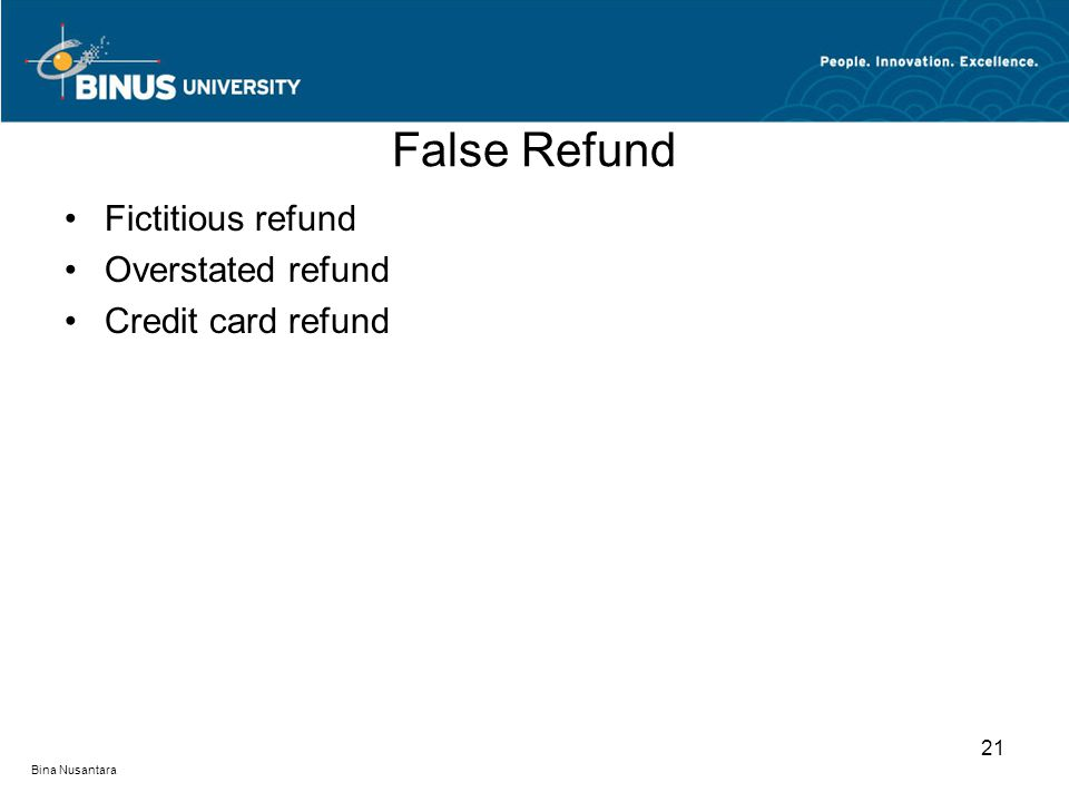 False Refund Fictitious refund Overstated refund Credit card refund 21 Bina Nusantara
