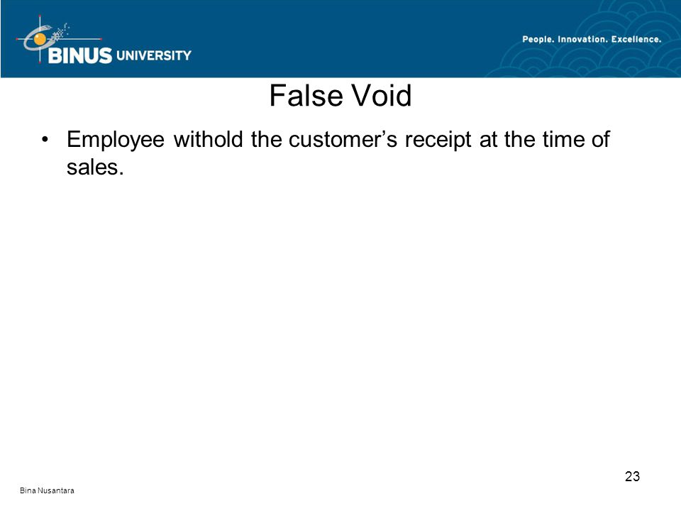 False Void Employee withold the customer's receipt at the time of sales. 23 Bina Nusantara