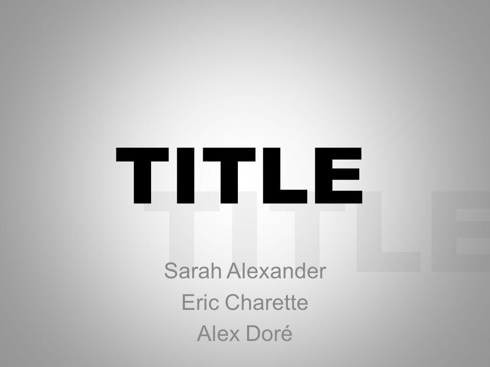 TITLE Sarah Alexander Eric Charette Alex Doré